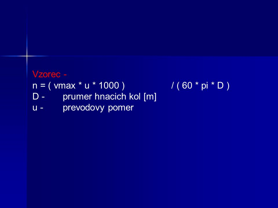 Vzorec - n = ( vmax * u * 1000 ) / ( 60 * pi * D ) D - prumer hnacich kol [m] u - prevodovy pomer.